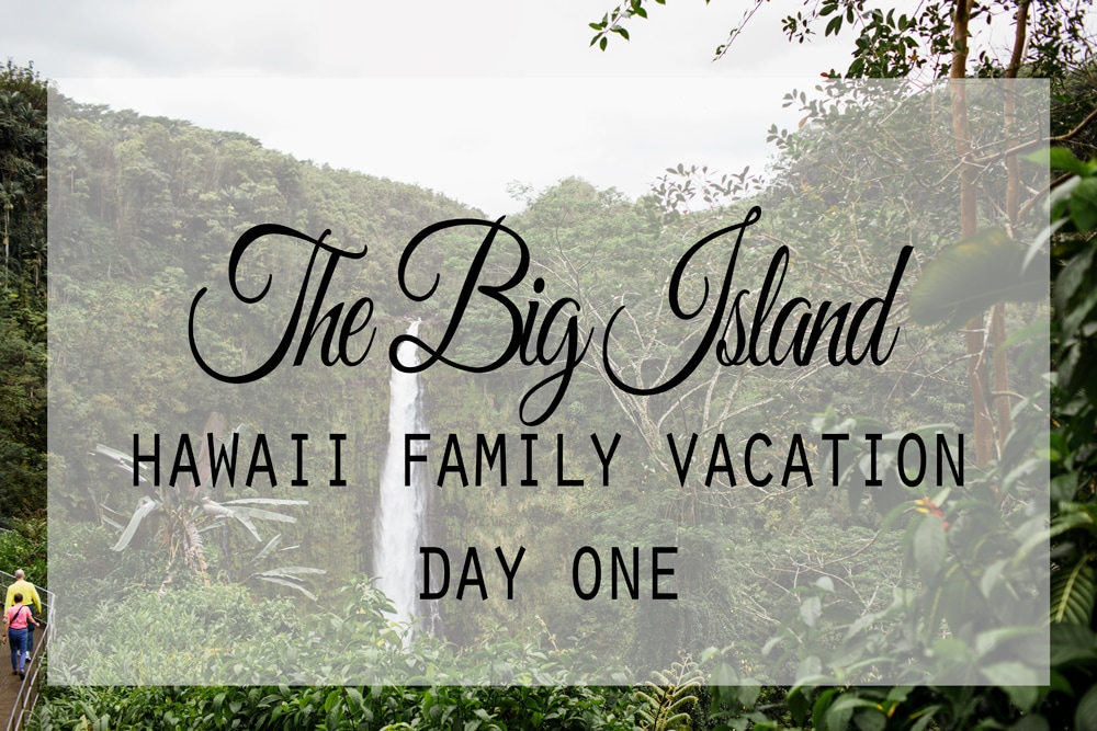 Planning your Big Island Hawaii family vacation